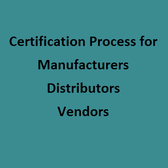 certification process for manufacturers, distributors, and vendors